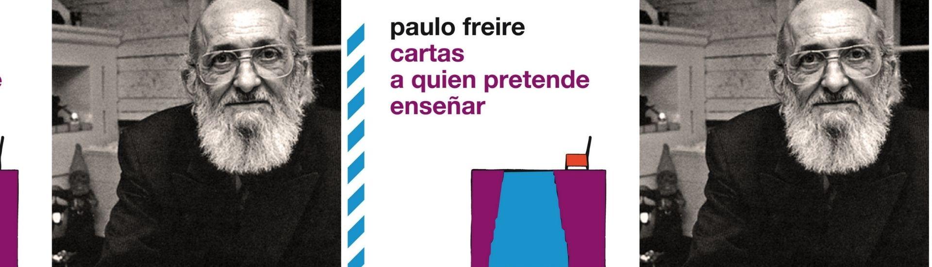 Fotografía de Paulo Freire y su libro: Cartas a quien pretende enseñar