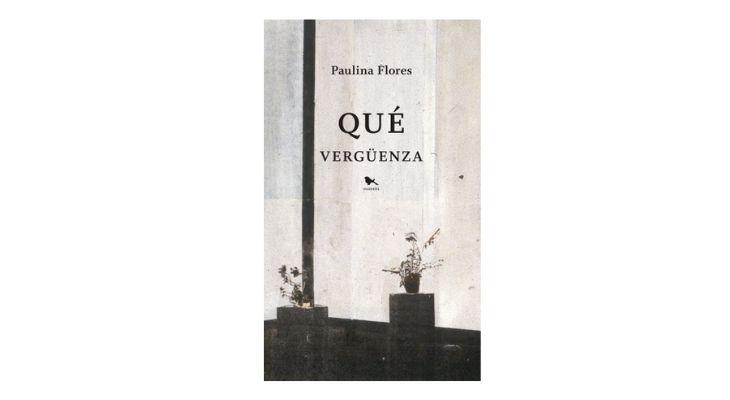portada del libro que vergüenza, de Paulina Flores