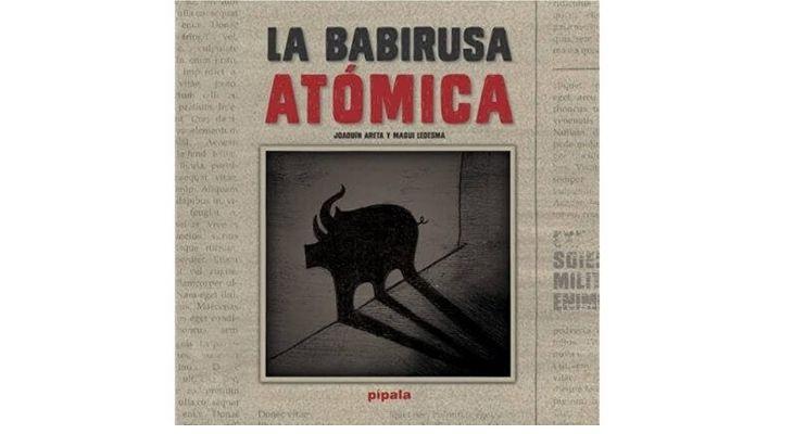 Portada del libro La Babirusa atómica de Joaquín Areta y Magui Ledesma